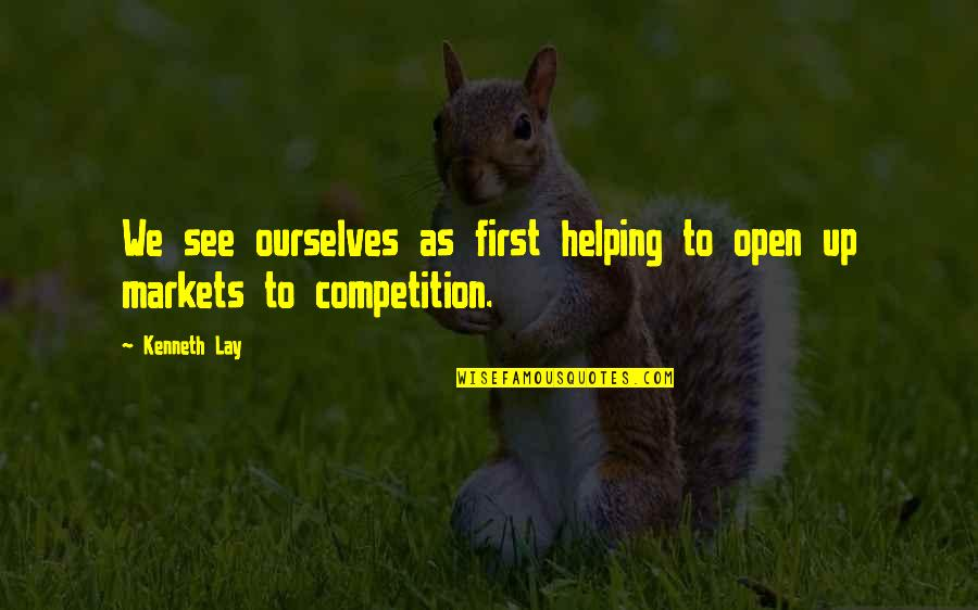 Kenneth Lay Quotes By Kenneth Lay: We see ourselves as first helping to open