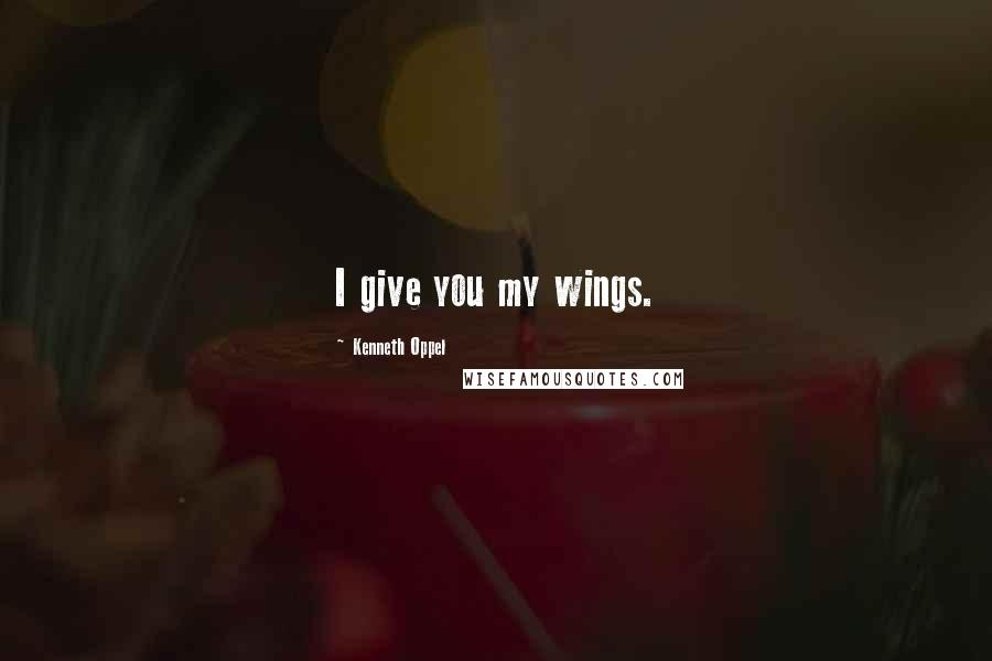 Kenneth Oppel quotes: I give you my wings.