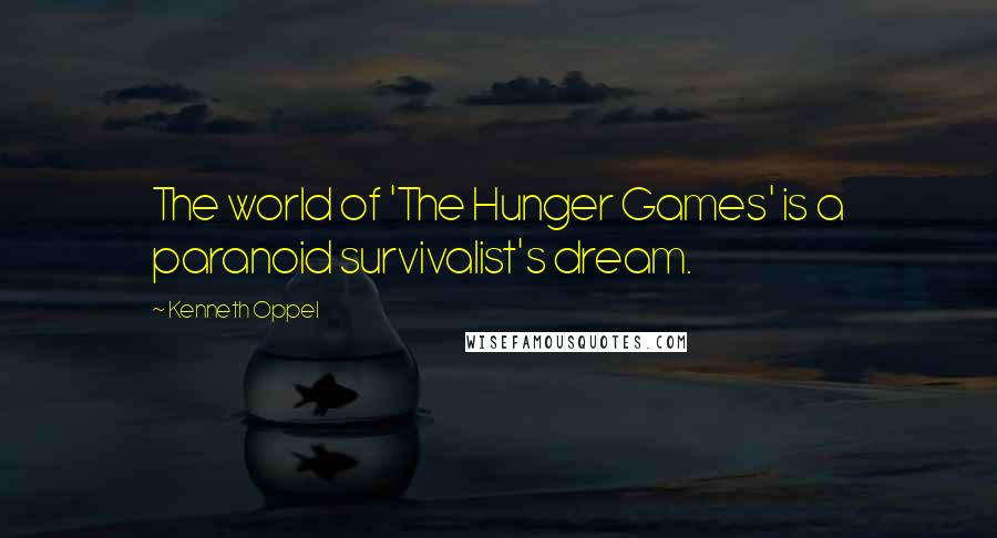 Kenneth Oppel quotes: The world of 'The Hunger Games' is a paranoid survivalist's dream.