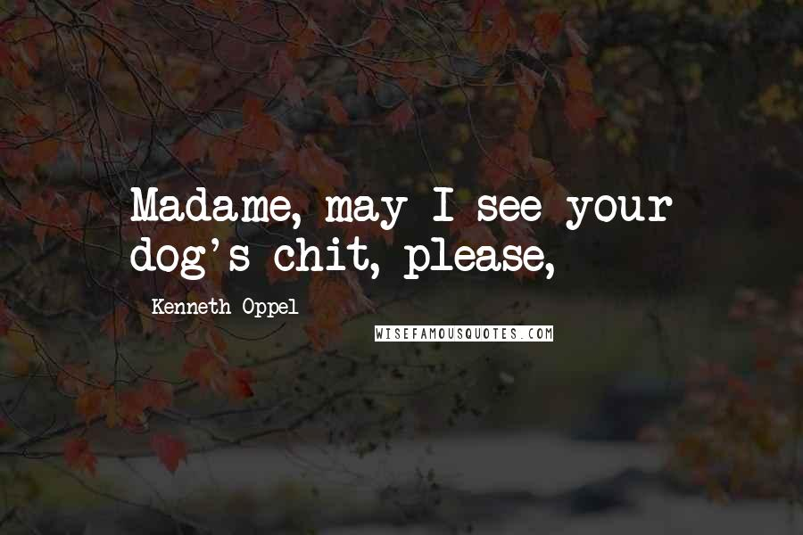 Kenneth Oppel quotes: Madame, may I see your dog's chit, please,