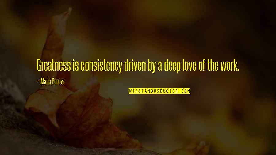 Kenny Lattimore Quotes By Maria Popova: Greatness is consistency driven by a deep love
