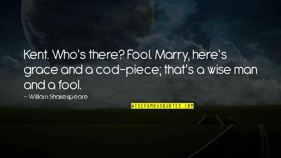 Kent King Lear Quotes By William Shakespeare: Kent. Who's there? Fool. Marry, here's grace and