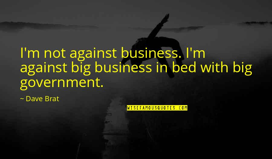 Kentaro Miura Quotes By Dave Brat: I'm not against business. I'm against big business