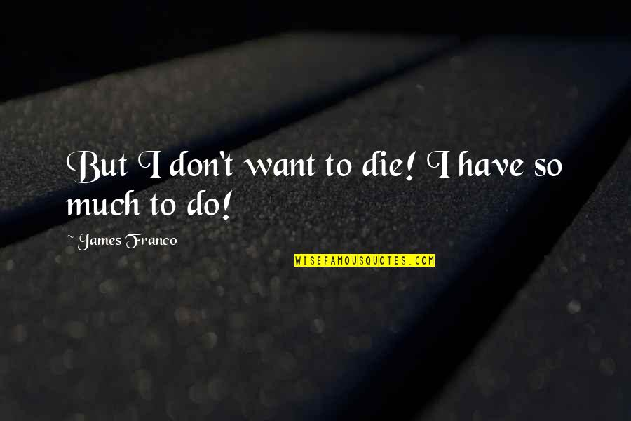Kentaro Miura Quotes By James Franco: But I don't want to die! I have