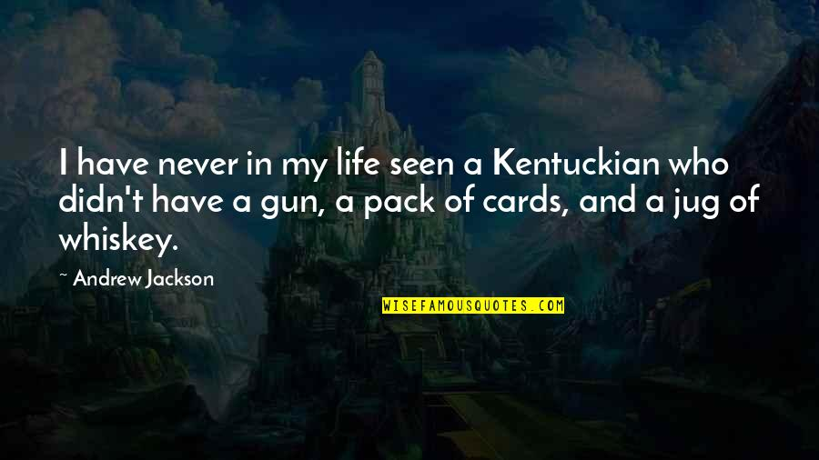 Kentucky's Quotes By Andrew Jackson: I have never in my life seen a
