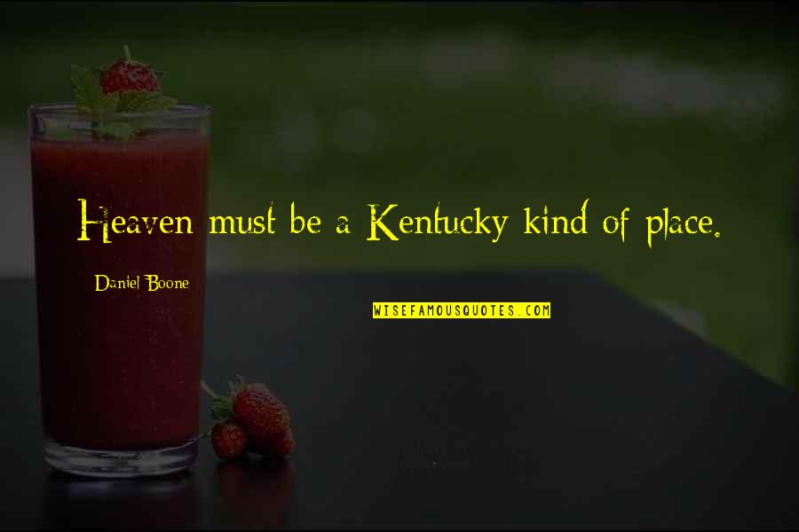 Kentucky's Quotes By Daniel Boone: Heaven must be a Kentucky kind of place.