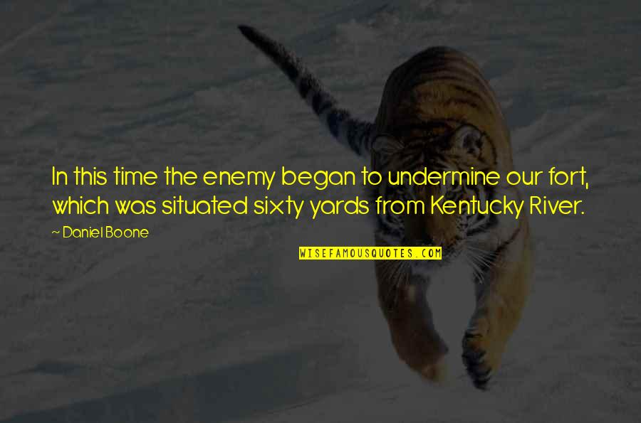Kentucky's Quotes By Daniel Boone: In this time the enemy began to undermine