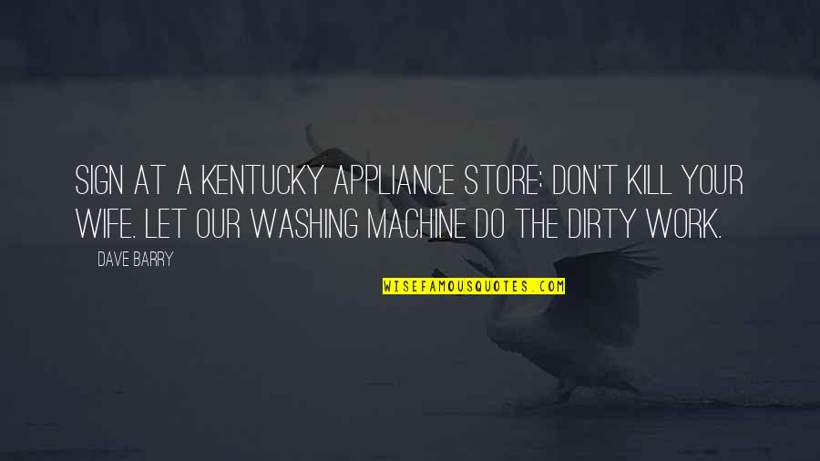 Kentucky's Quotes By Dave Barry: Sign at a Kentucky appliance store: Don't kill