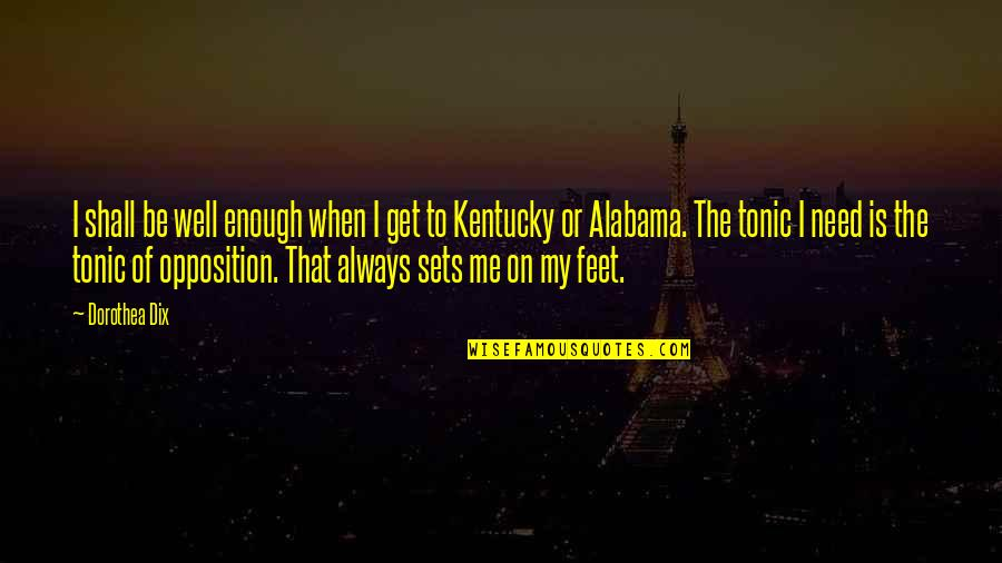 Kentucky's Quotes By Dorothea Dix: I shall be well enough when I get