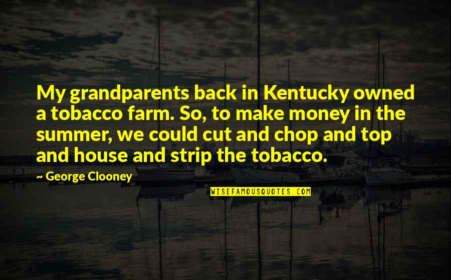 Kentucky's Quotes By George Clooney: My grandparents back in Kentucky owned a tobacco