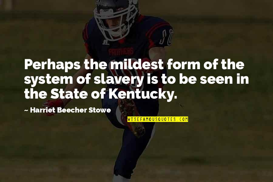Kentucky's Quotes By Harriet Beecher Stowe: Perhaps the mildest form of the system of