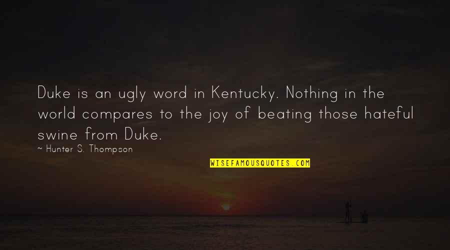 Kentucky's Quotes By Hunter S. Thompson: Duke is an ugly word in Kentucky. Nothing