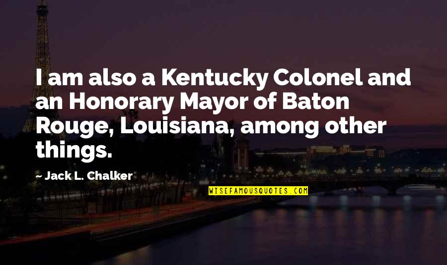 Kentucky's Quotes By Jack L. Chalker: I am also a Kentucky Colonel and an