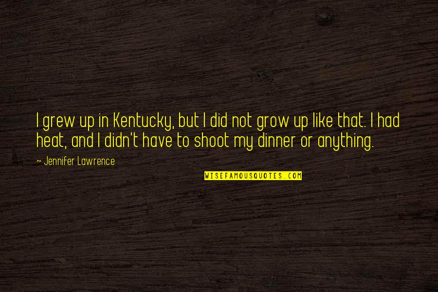 Kentucky's Quotes By Jennifer Lawrence: I grew up in Kentucky, but I did