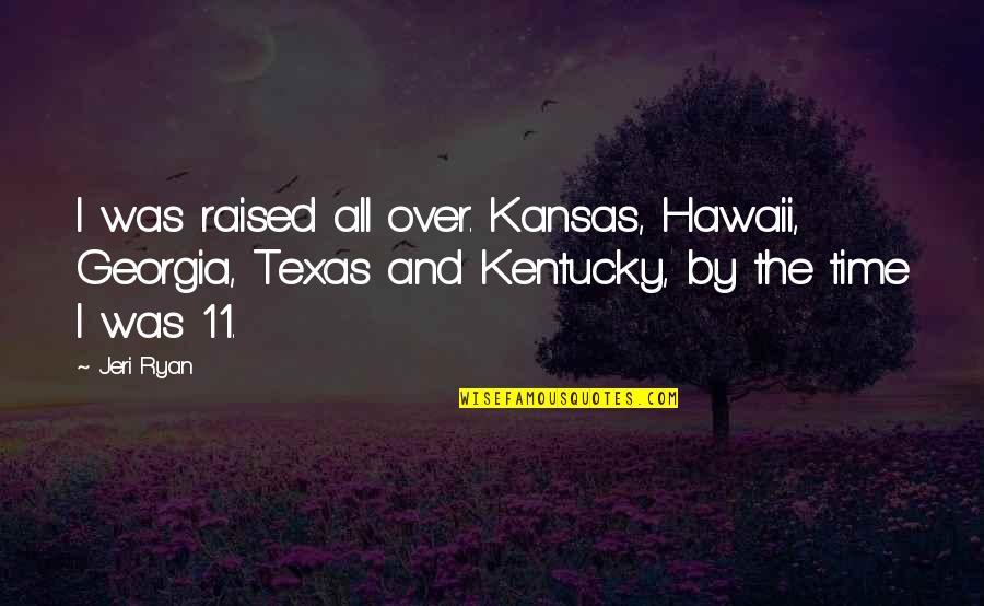 Kentucky's Quotes By Jeri Ryan: I was raised all over. Kansas, Hawaii, Georgia,