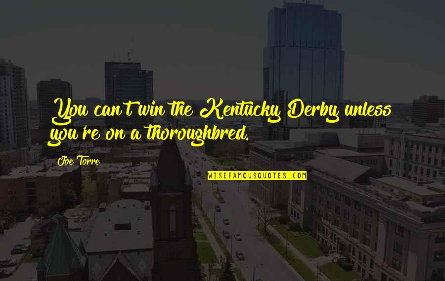 Kentucky's Quotes By Joe Torre: You can't win the Kentucky Derby unless you're