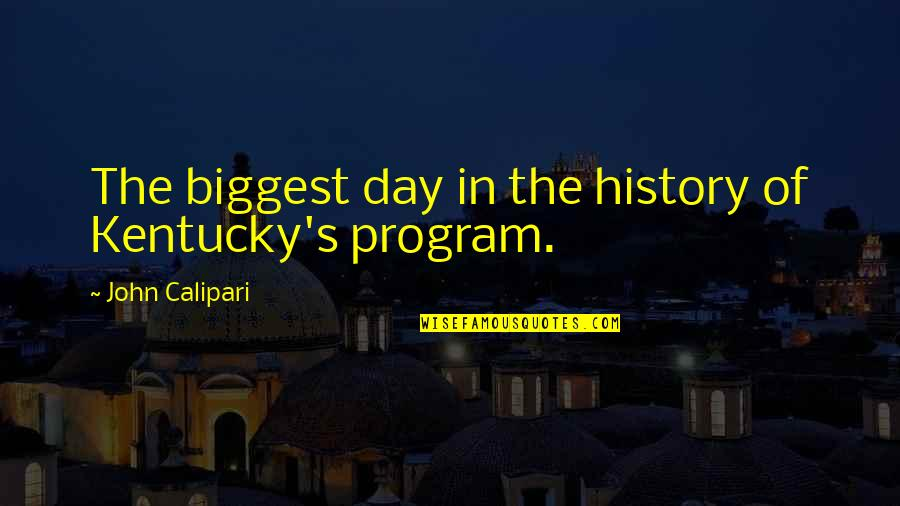 Kentucky's Quotes By John Calipari: The biggest day in the history of Kentucky's