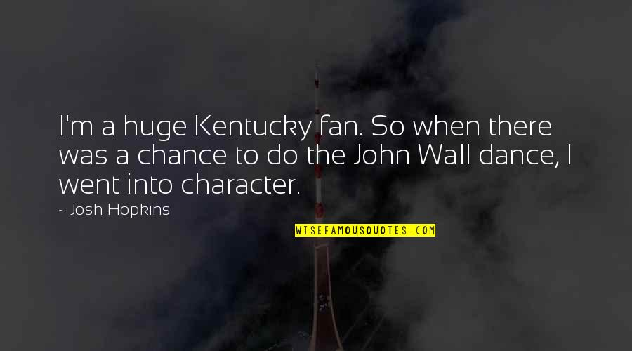 Kentucky's Quotes By Josh Hopkins: I'm a huge Kentucky fan. So when there