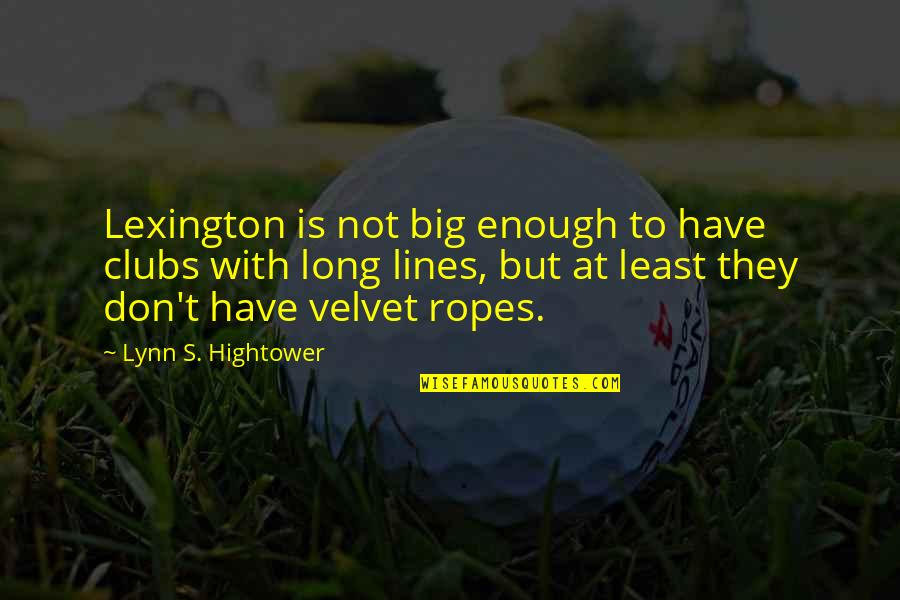 Kentucky's Quotes By Lynn S. Hightower: Lexington is not big enough to have clubs