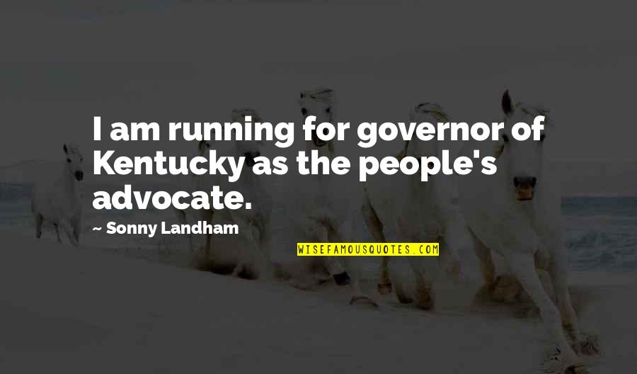 Kentucky's Quotes By Sonny Landham: I am running for governor of Kentucky as