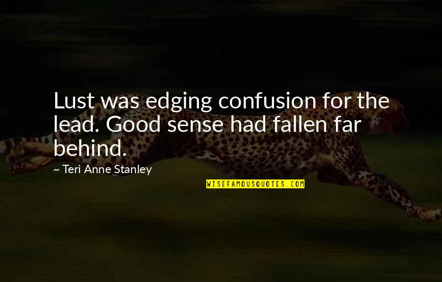 Kentucky's Quotes By Teri Anne Stanley: Lust was edging confusion for the lead. Good