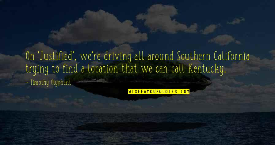 Kentucky's Quotes By Timothy Olyphant: On 'Justified', we're driving all around Southern California