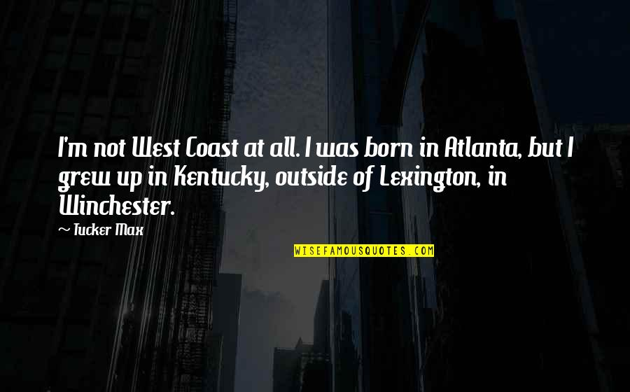 Kentucky's Quotes By Tucker Max: I'm not West Coast at all. I was
