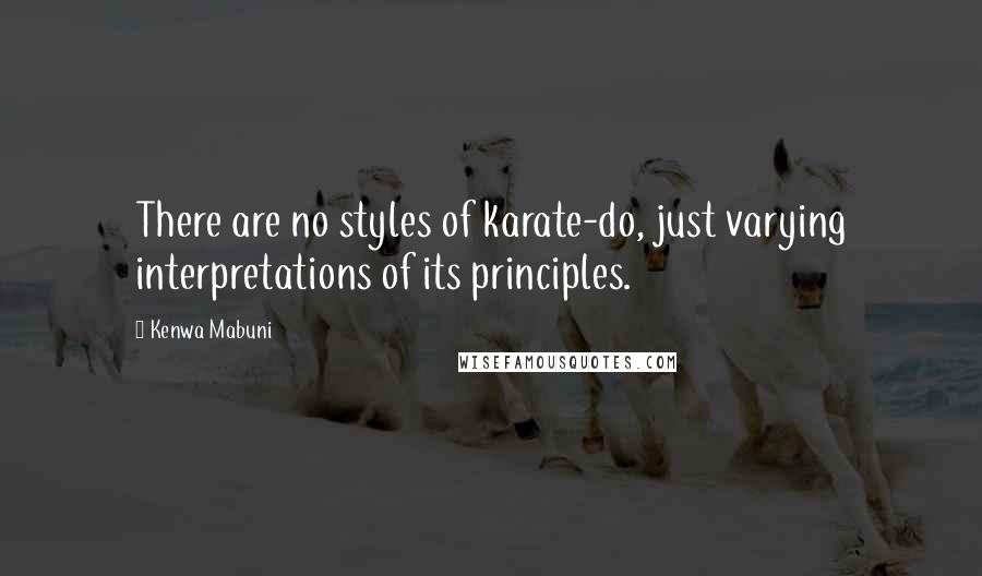 Kenwa Mabuni quotes: There are no styles of karate-do, just varying interpretations of its principles.