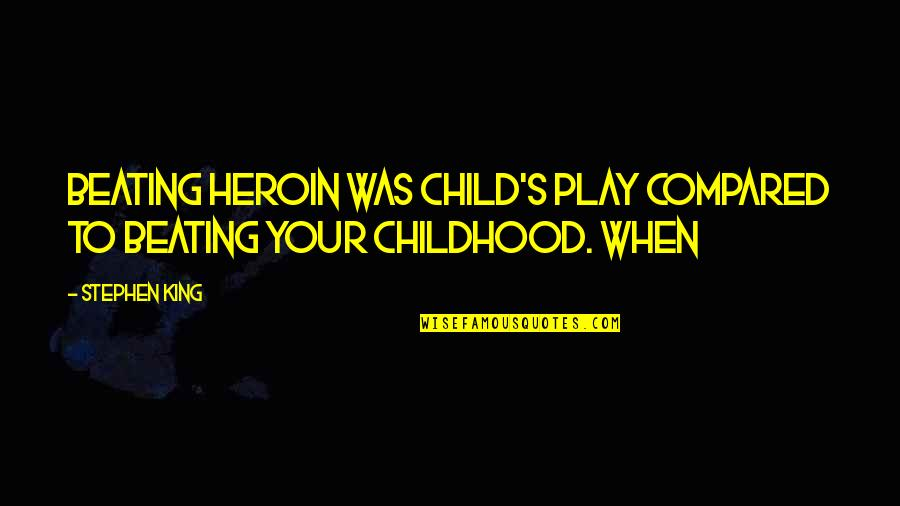 Kenya Police Famous Quotes By Stephen King: Beating heroin was child's play compared to beating