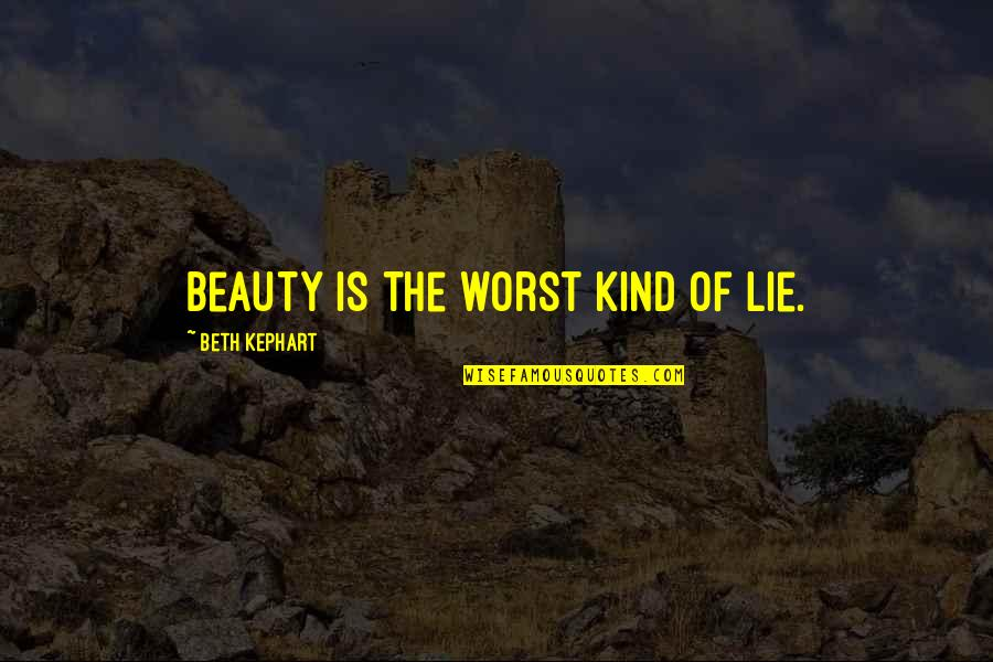 Kephart Quotes By Beth Kephart: Beauty is the worst kind of lie.