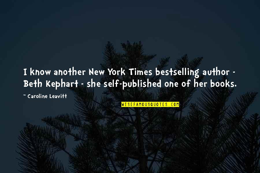 Kephart Quotes By Caroline Leavitt: I know another New York Times bestselling author