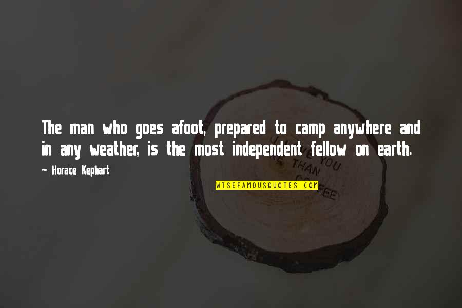 Kephart Quotes By Horace Kephart: The man who goes afoot, prepared to camp