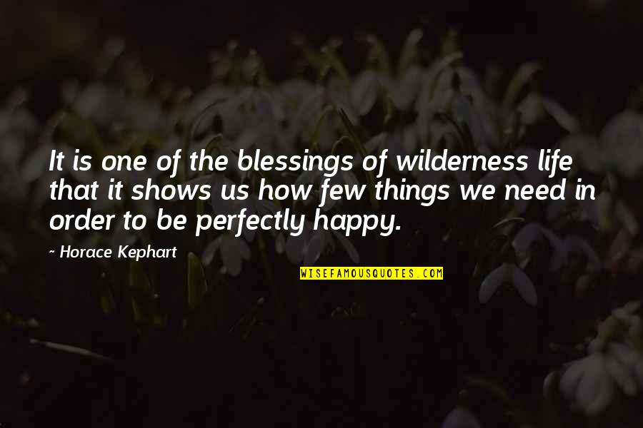 Kephart Quotes By Horace Kephart: It is one of the blessings of wilderness