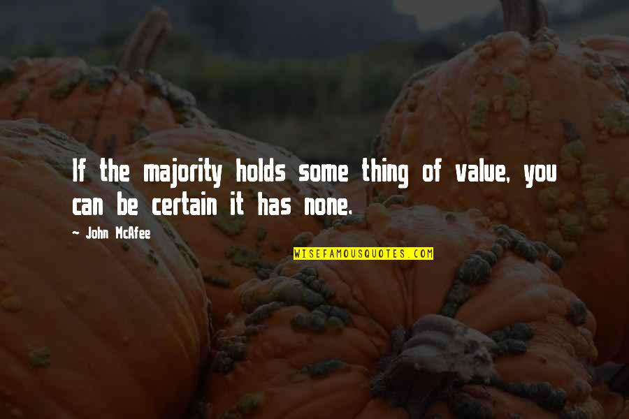 Kephart Quotes By John McAfee: If the majority holds some thing of value,