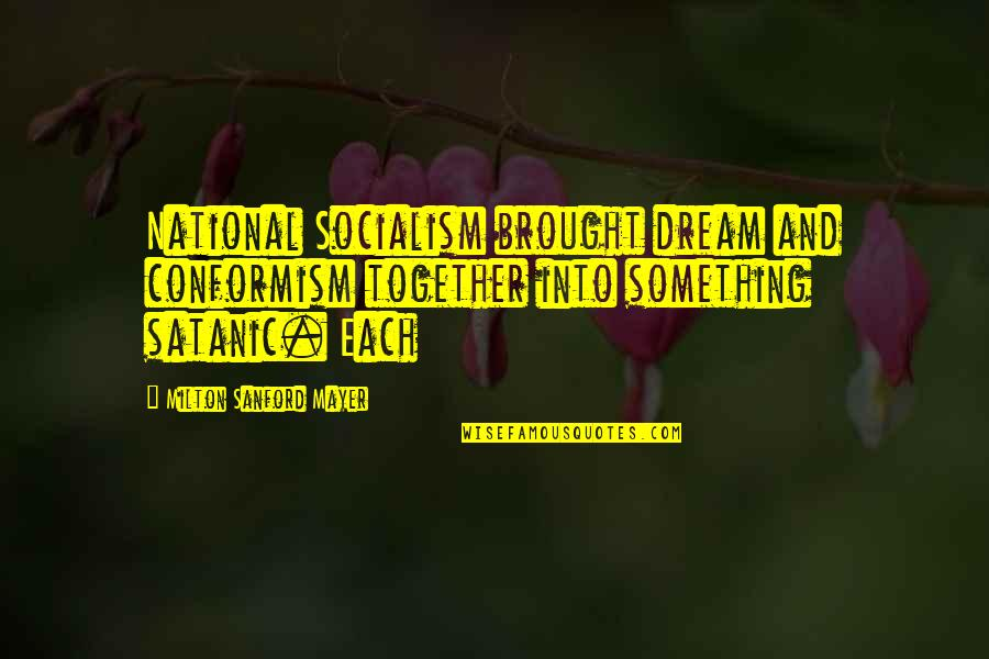 Kephart Quotes By Milton Sanford Mayer: National Socialism brought dream and conformism together into
