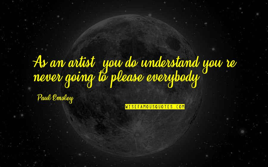 Kephart Quotes By Paul Emsley: As an artist, you do understand you're never