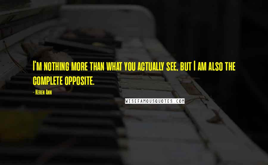 Keren Ann quotes: I'm nothing more than what you actually see, but I am also the complete opposite.