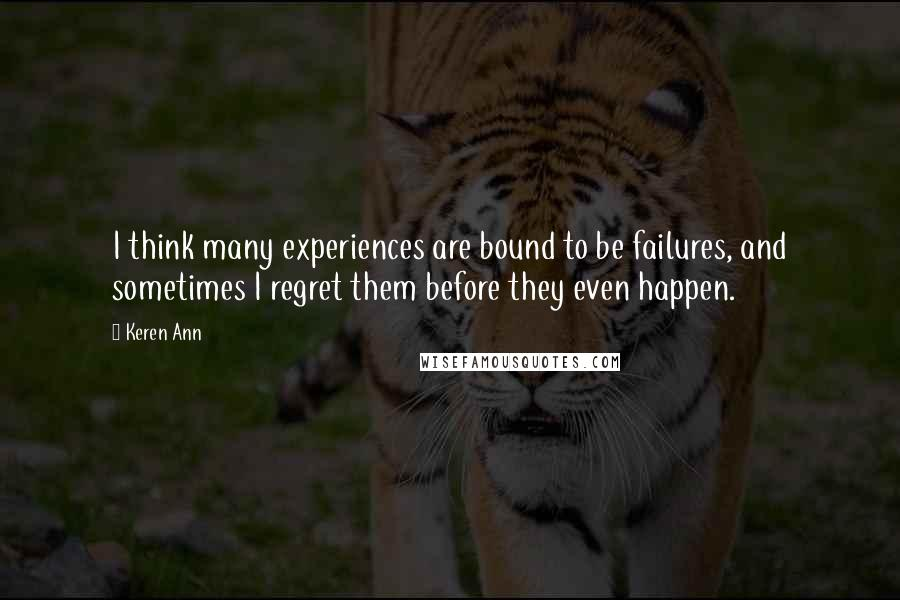 Keren Ann quotes: I think many experiences are bound to be failures, and sometimes I regret them before they even happen.