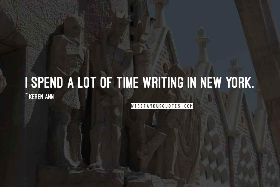 Keren Ann quotes: I spend a lot of time writing in New York.