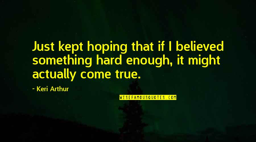 Keri Quotes By Keri Arthur: Just kept hoping that if I believed something