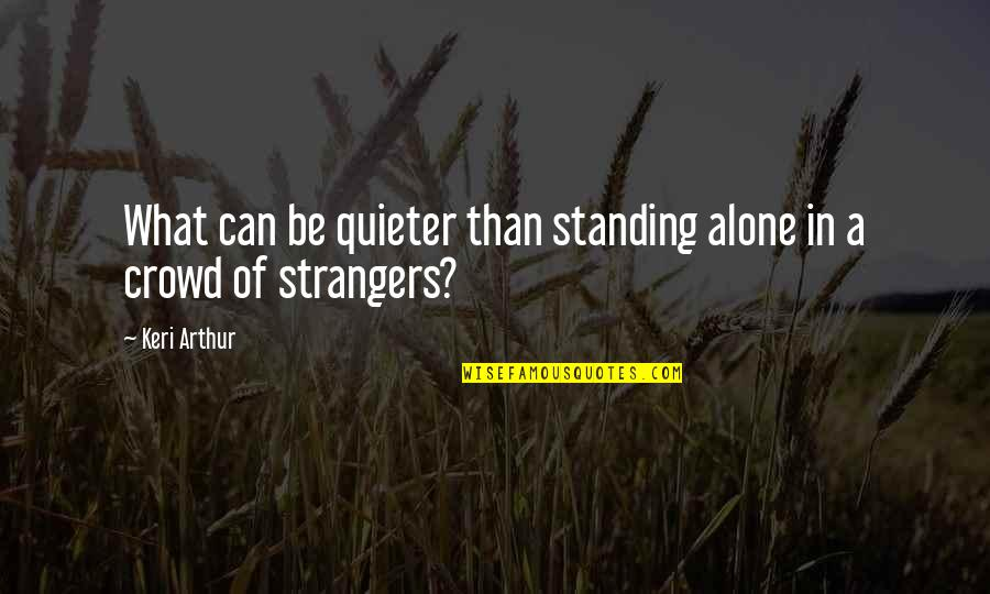 Keri Quotes By Keri Arthur: What can be quieter than standing alone in