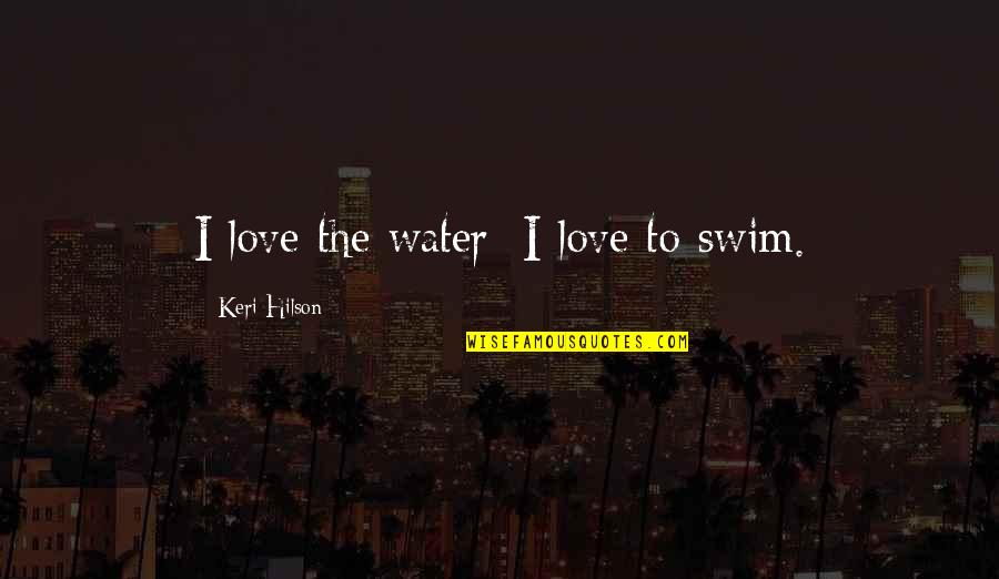 Keri Quotes By Keri Hilson: I love the water; I love to swim.
