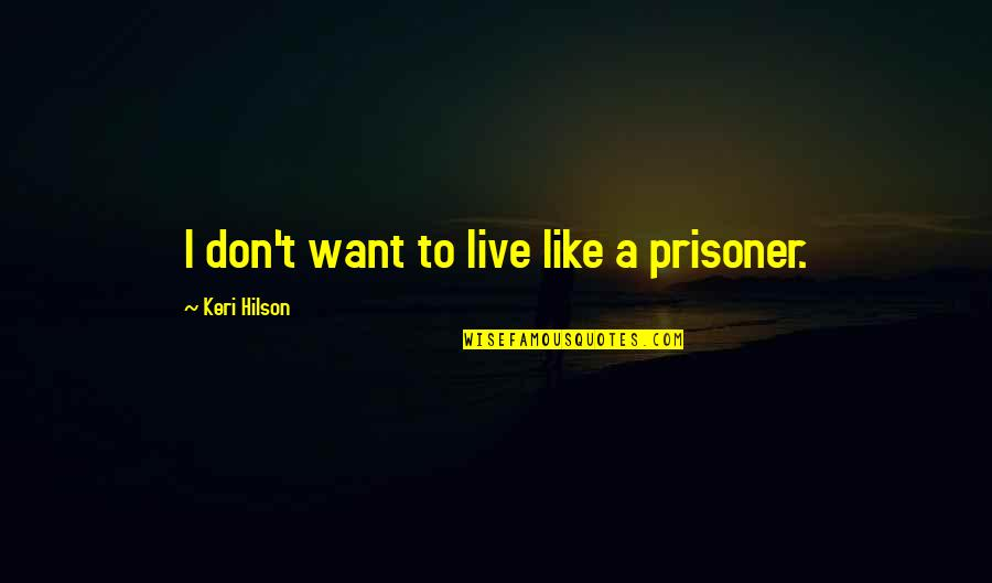 Keri Quotes By Keri Hilson: I don't want to live like a prisoner.