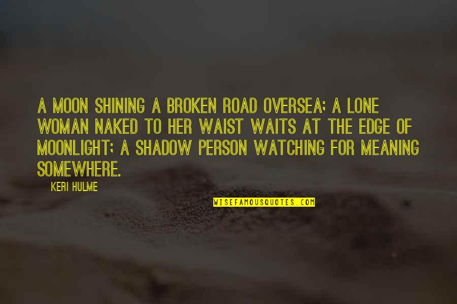 Keri Quotes By Keri Hulme: A moon shining a broken road oversea; a