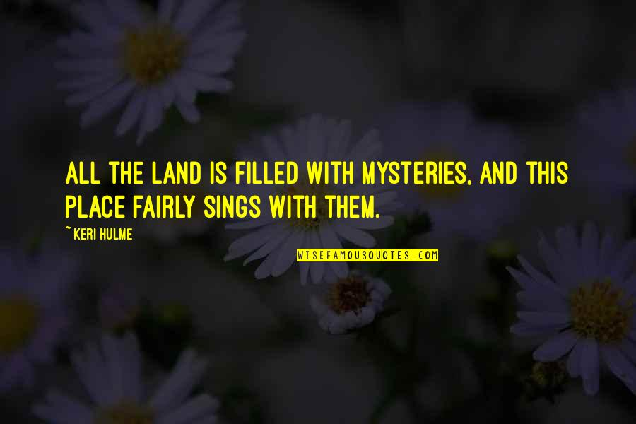 Keri Quotes By Keri Hulme: All the land is filled with mysteries, and