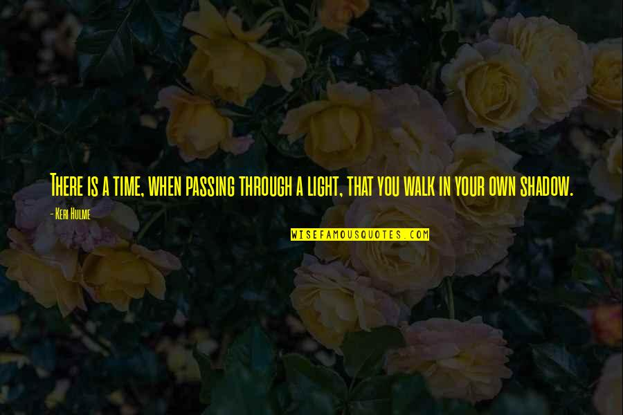 Keri Quotes By Keri Hulme: There is a time, when passing through a