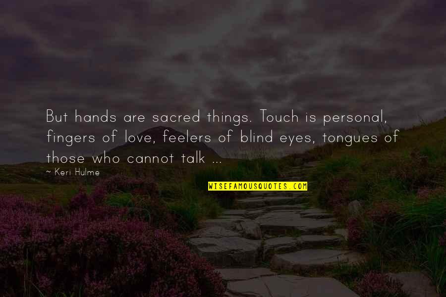 Keri Quotes By Keri Hulme: But hands are sacred things. Touch is personal,