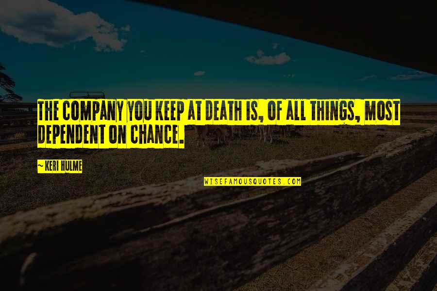 Keri Quotes By Keri Hulme: The company you keep at death is, of