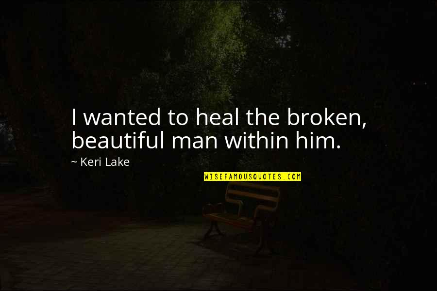 Keri Quotes By Keri Lake: I wanted to heal the broken, beautiful man
