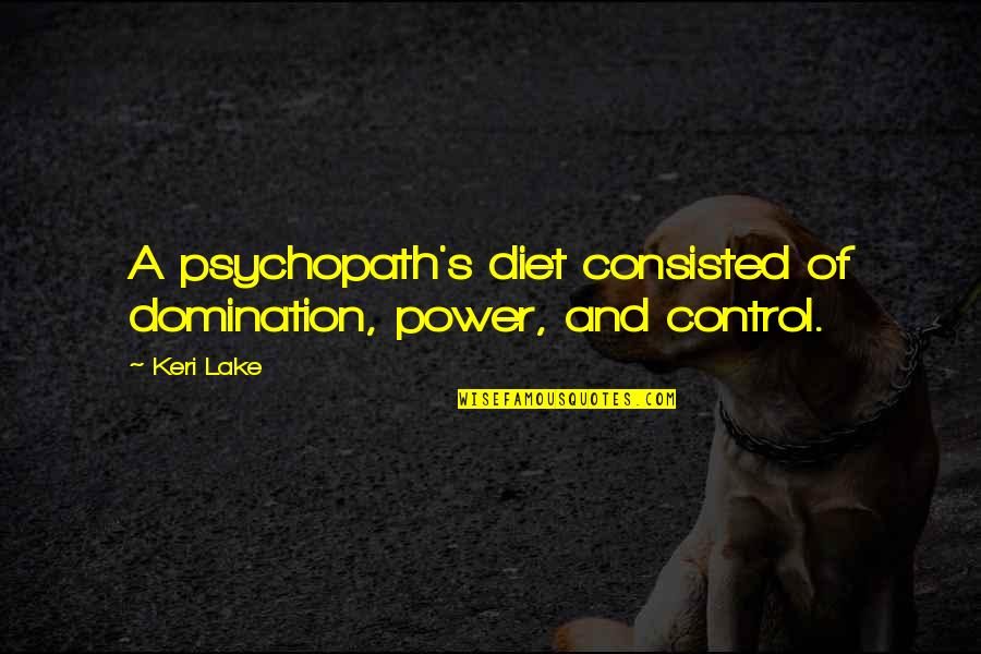 Keri Quotes By Keri Lake: A psychopath's diet consisted of domination, power, and